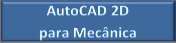 BTN_FIC_Auto Cad 2D para Mecânica