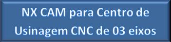 NX CAM para Centro de Usinagem CNC de 03 eixos